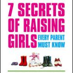 7 Secrets to Raising Girls Every Parent Needs to Know