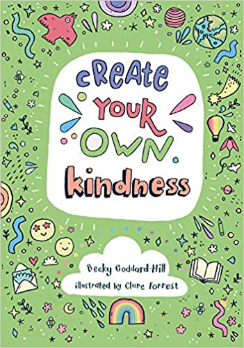 book cover of Create Your Own Kindness byBecky Goddard-Hill